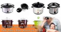 Sai lầm của mẹ khi chọn nồi nấu cháo làm con bị đói