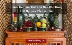 Cách đặt bàn thờ như thế nào cho đúng +08 nguyên tắc cần biết